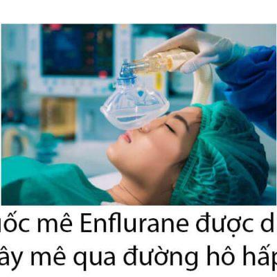 Thuốc Mê Enflurane: Thành Phần, Chỉ Định Và Liều Dùng