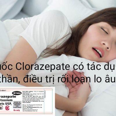 Thuốc Clorazepate: Công Dụng, Thành Phần, Chỉ Định Dùng