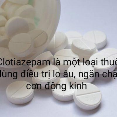 Thuốc Clotiazepam Là Gì? Thành Phần, Công Dụng, Liều Dùng