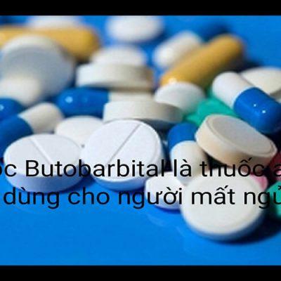 Thuốc Ngủ Butobarbital: Thành Phần, Công Dụng Và Liều Dùng
